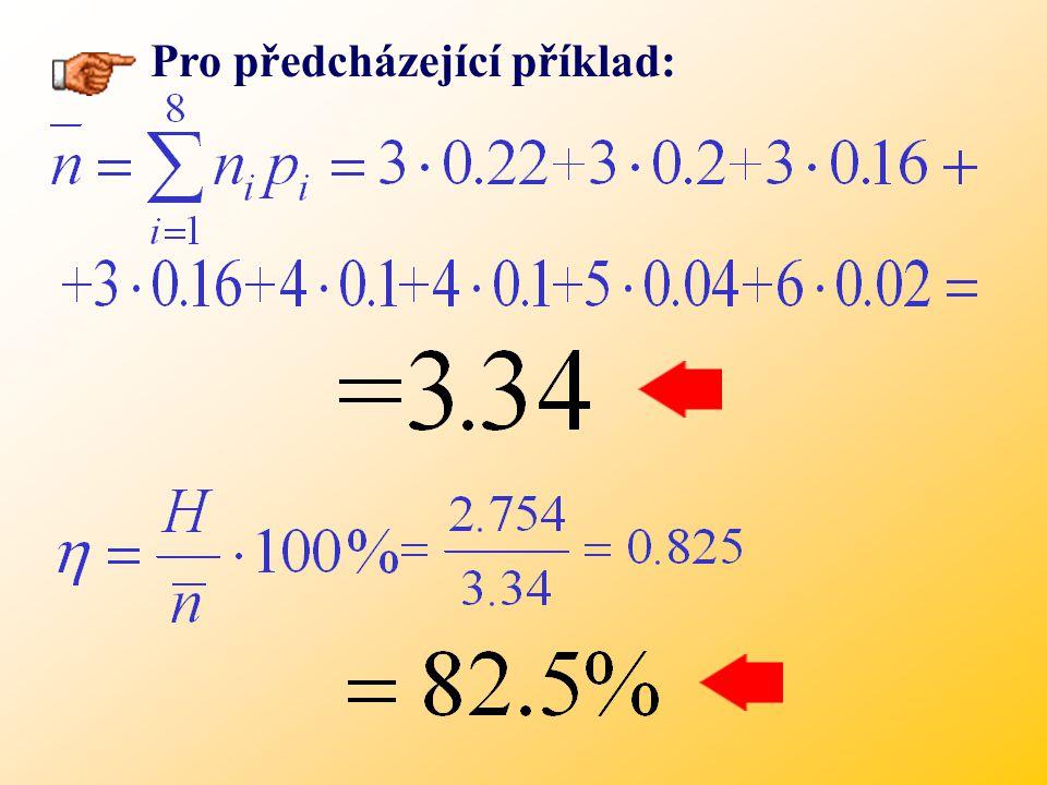 Z důvodu možnosti porovnání kódů z hlediska úspornosti, byly zavedeny tyto proměnné: Průměrná délka kódového slova: Efektivnost kódu A={a 1, a 2,..., a N } P(a i ) = p i, i=1,..., N pro zdrojovou abecedu A={a 1, a 2,..., a N } s pravděpodobností jednotlivých znaků P(a i ) = p i, i=1,..., N je: