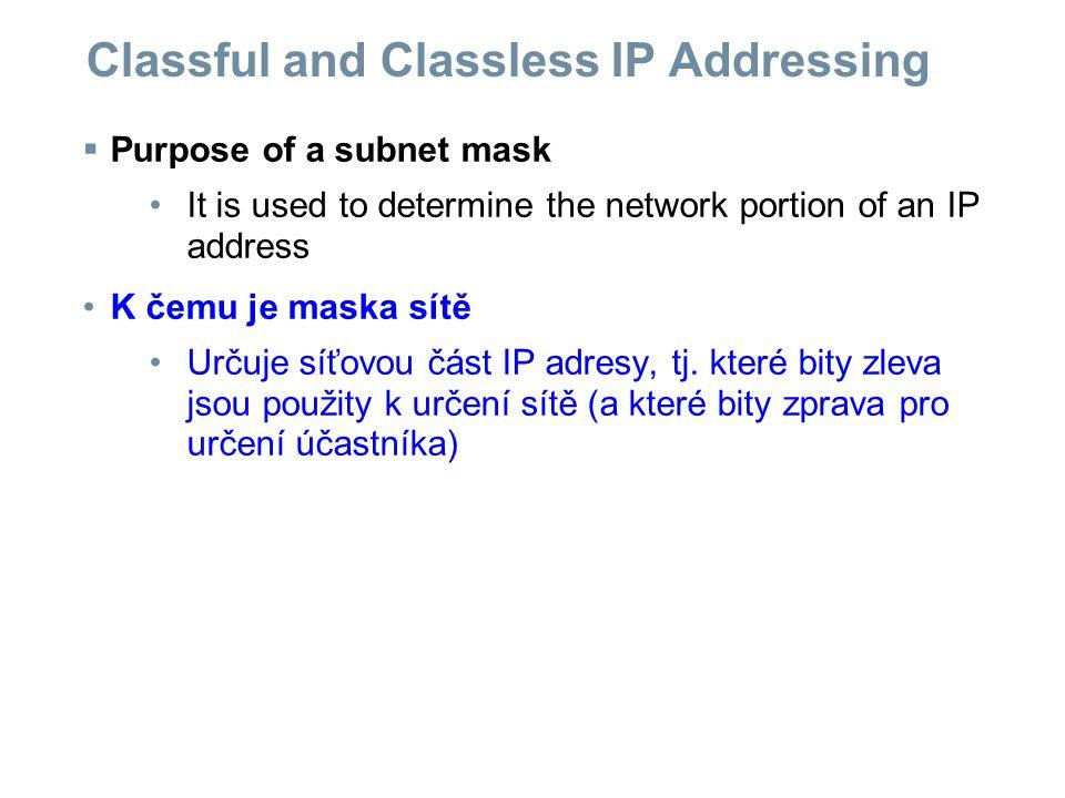  Purpose of a subnet mask It is used to determine the network portion of an IP address K čemu je maska sítě Určuje síťovou část IP adresy, tj. které