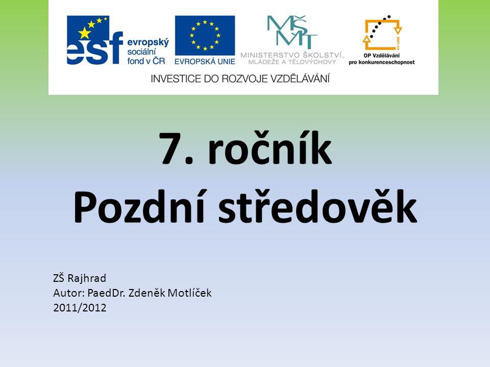 7. ročník Pozdní středověk ZŠ Rajhrad Autor: PaedDr. Zdeněk Motlíček 2011/2012