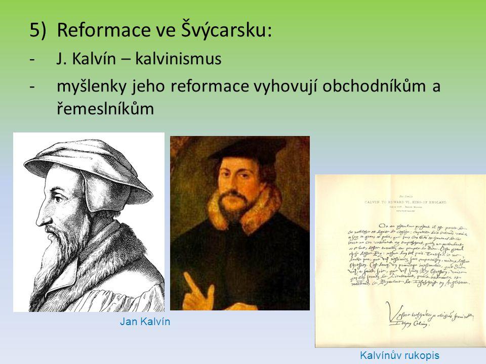 5)Reformace ve Švýcarsku: -J. Kalvín – kalvinismus -myšlenky jeho reformace vyhovují obchodníkům a řemeslníkům Jan Kalvín Kalvínův rukopis