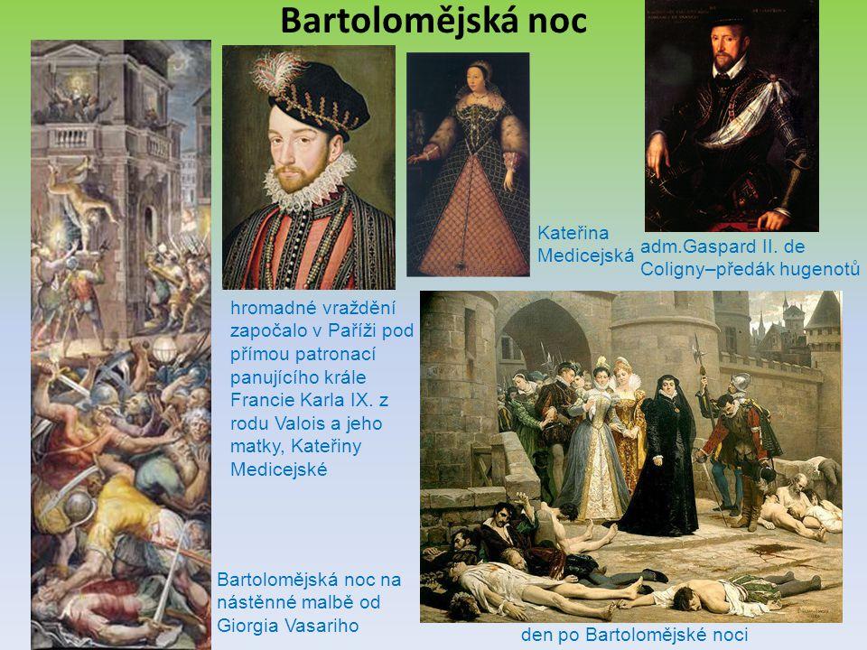 Bartolomějská noc den po Bartolomějské noci Bartolomějská noc na nástěnné malbě od Giorgia Vasariho hromadné vraždění započalo v Paříži pod přímou pat