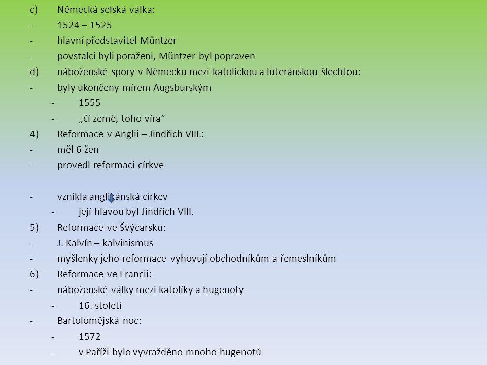 c)Německá selská válka: -1524 – 1525 -hlavní představitel Müntzer -povstalci byli poraženi, Müntzer byl popraven d)náboženské spory v Německu mezi kat