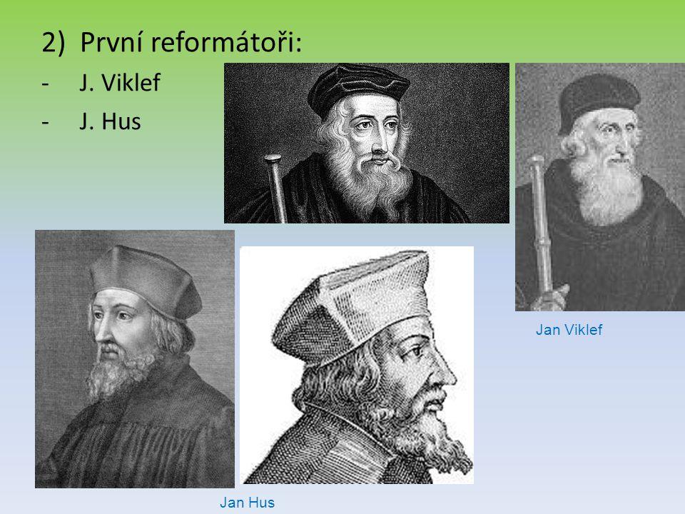 2)První reformátoři: -J. Viklef -J. Hus Jan Viklef Jan Hus