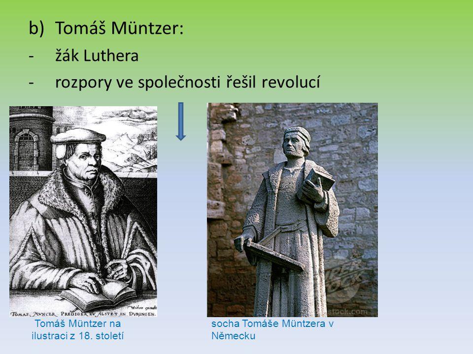 b)Tomáš Müntzer: -žák Luthera -rozpory ve společnosti řešil revolucí Tomáš Müntzer na ilustraci z 18. století socha Tomáše Müntzera v Německu