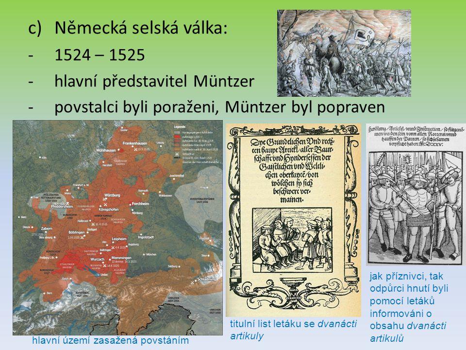 c)Německá selská válka: -1524 – 1525 -hlavní představitel Müntzer -povstalci byli poraženi, Müntzer byl popraven hlavní území zasažená povstáním titul
