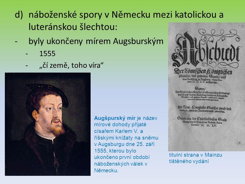 """d)náboženské spory v Německu mezi katolickou a luteránskou šlechtou: -byly ukončeny mírem Augsburským -1555 -""""čí země, toho víra"""" titulní strana v Mai"""