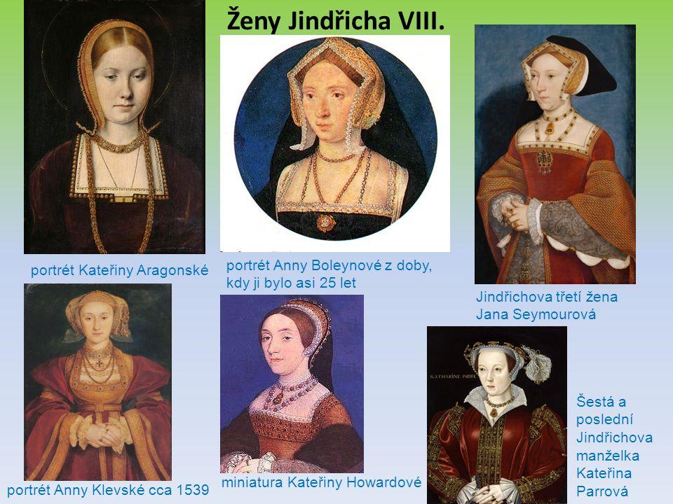 Ženy Jindřicha VIII. portrét Kateřiny Aragonské portrét Anny Boleynové z doby, kdy ji bylo asi 25 let Jindřichova třetí žena Jana Seymourová portrét A