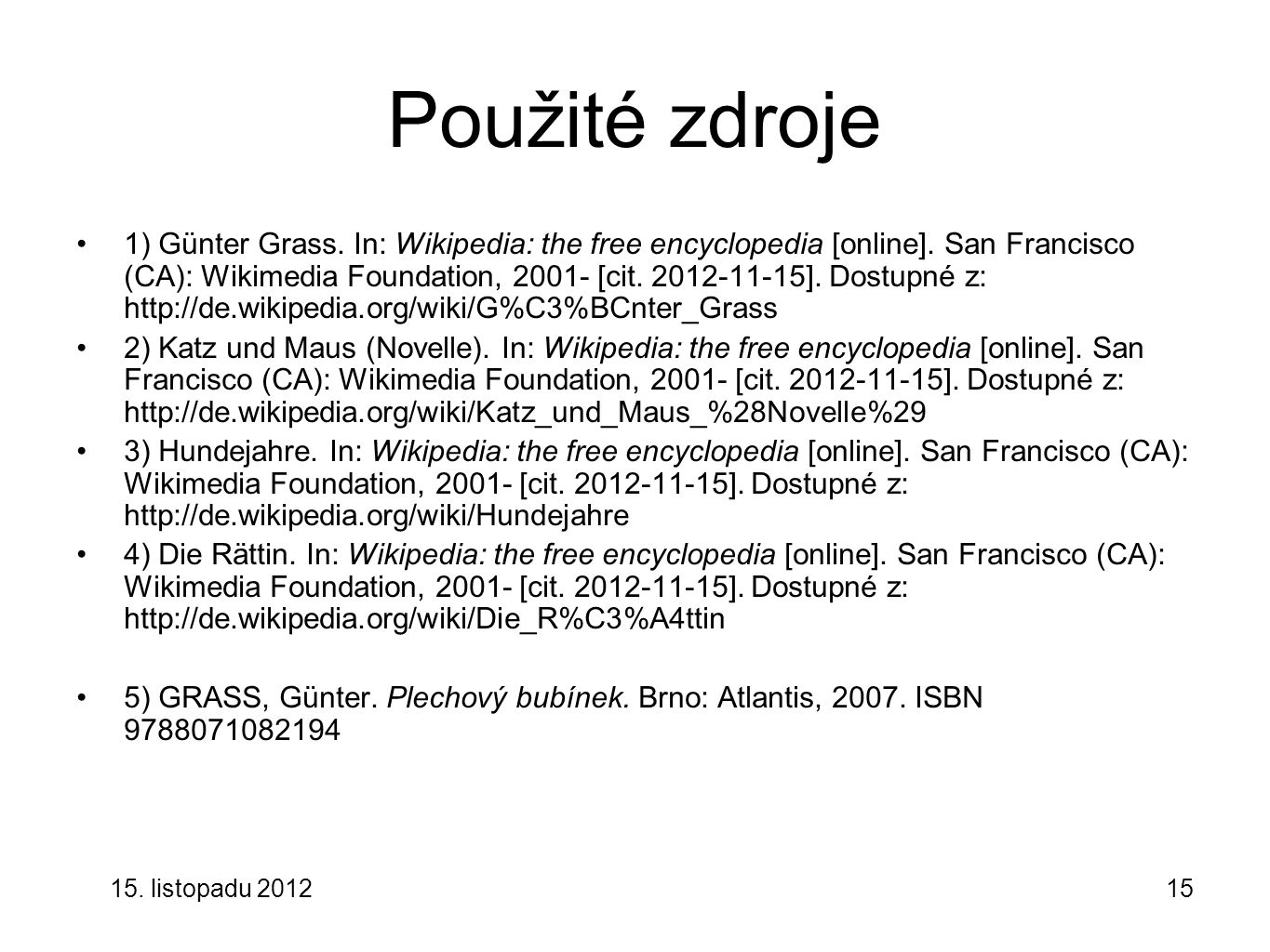 15. listopadu 201215 Použité zdroje 1) Günter Grass. In: Wikipedia: the free encyclopedia [online]. San Francisco (CA): Wikimedia Foundation, 2001- [c