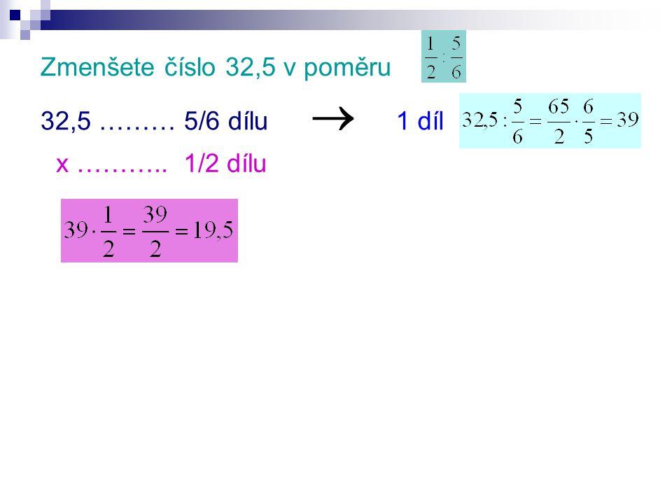 Zmenšete číslo 32,5 v poměru 32,5 ……… 5/6 dílu x ……….. 1/2 dílu  1 díl