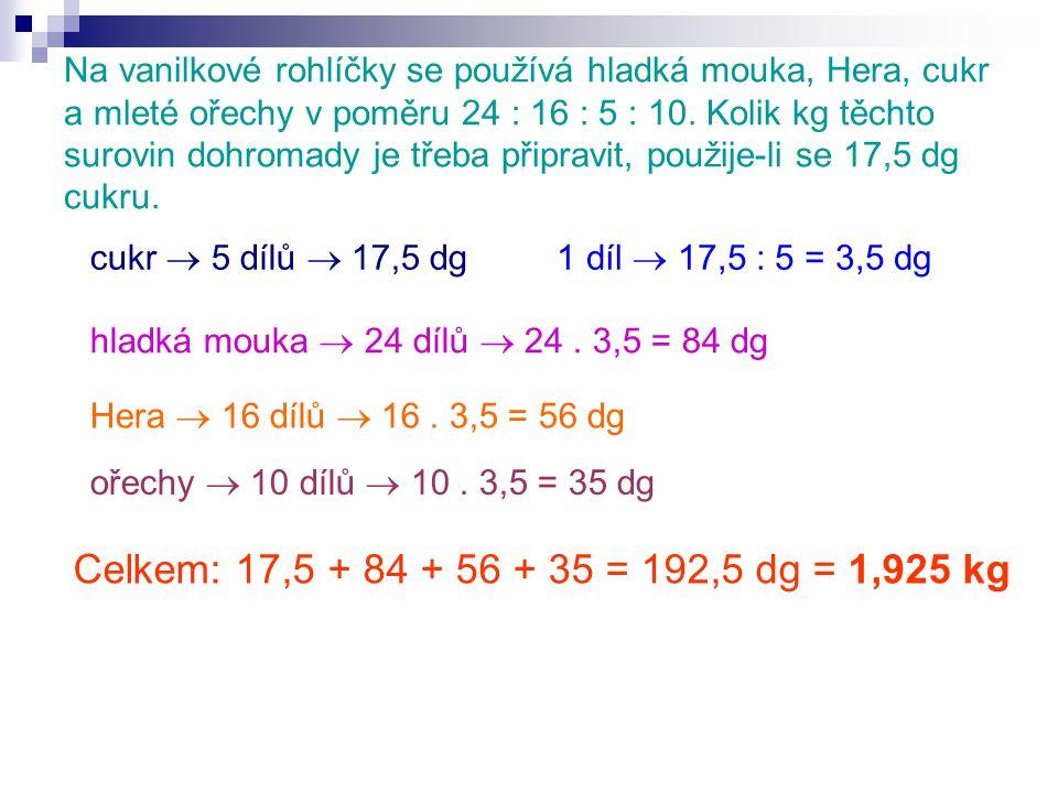 Na vanilkové rohlíčky se používá hladká mouka, Hera, cukr a mleté ořechy v poměru 24 : 16 : 5 : 10. Kolik kg těchto surovin dohromady je třeba připrav