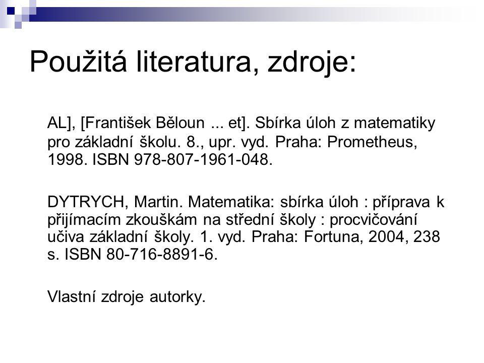 Použitá literatura, zdroje: AL], [František Běloun... et]. Sbírka úloh z matematiky pro základní školu. 8., upr. vyd. Praha: Prometheus, 1998. ISBN 97