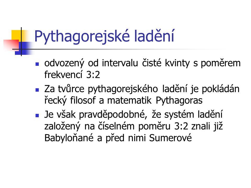 Pythagorejské ladění odvozený od intervalu čisté kvinty s poměrem frekvencí 3:2 Za tvůrce pythagorejského ladění je pokládán řecký filosof a matematik