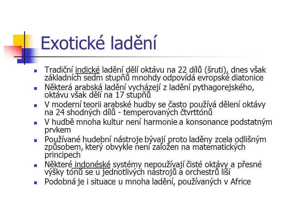 Exotické ladění Tradiční indické ladění dělí oktávu na 22 dílů (šruti), dnes však základních sedm stupňů mnohdy odpovídá evropské diatonice Některá ar