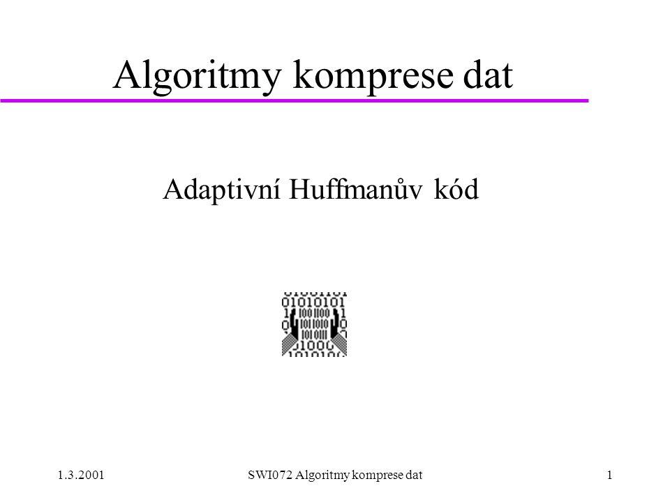 1.3.2001SWI072 Algoritmy komprese dat1 Algoritmy komprese dat Adaptivní Huffmanův kód