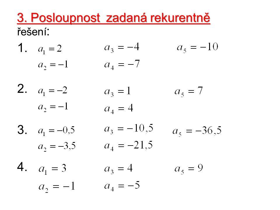 3. Posloupnost zadaná rekurentně řešení : 1. 2. 3. 4.