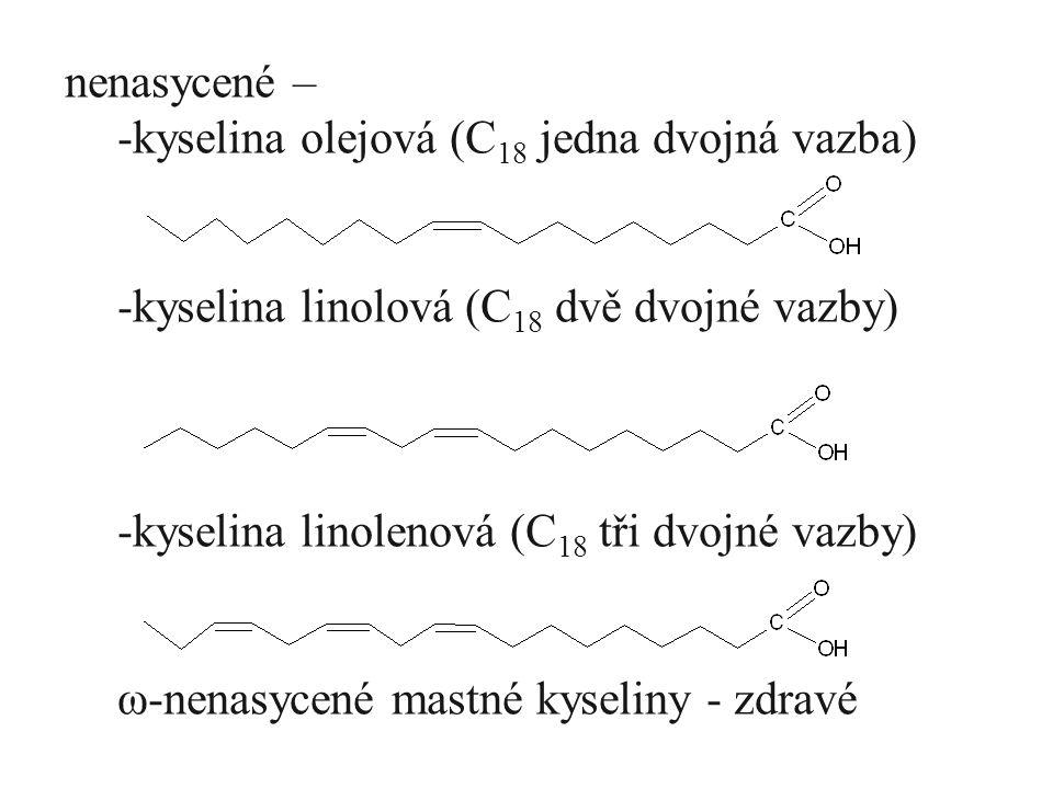 nenasycené – -kyselina olejová (C 18 jedna dvojná vazba) -kyselina linolová (C 18 dvě dvojné vazby) -kyselina linolenová (C 18 tři dvojné vazby) ω-nenasycené mastné kyseliny - zdravé