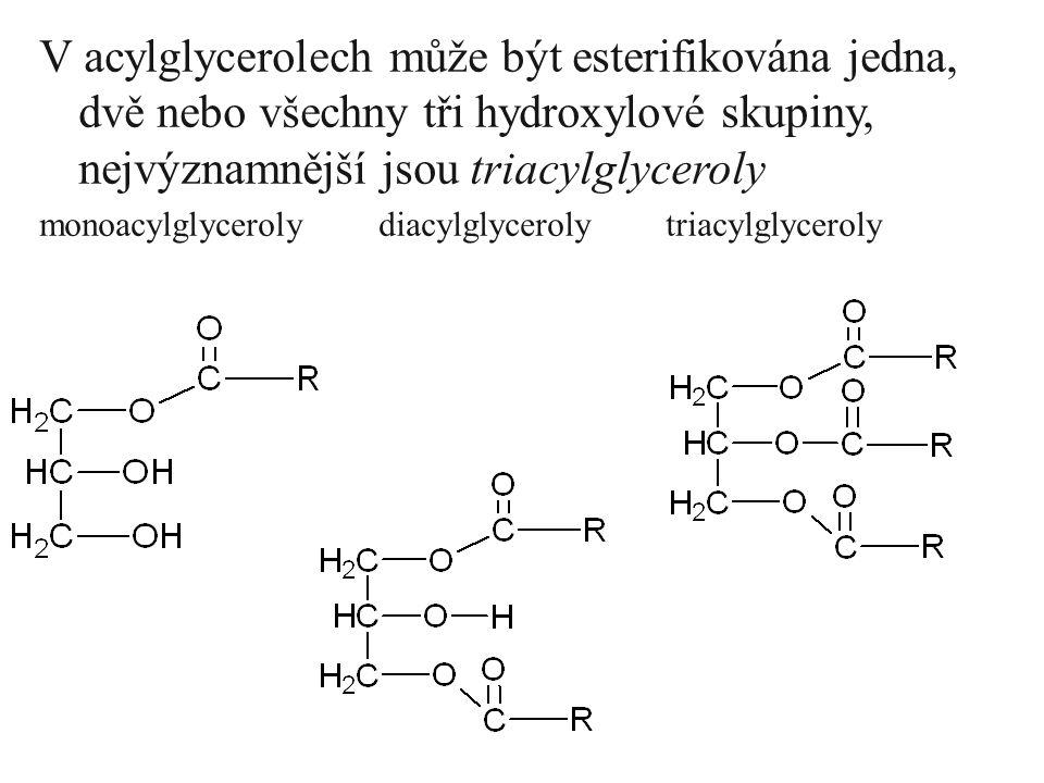 V acylglycerolech může být esterifikována jedna, dvě nebo všechny tři hydroxylové skupiny, nejvýznamnější jsou triacylglyceroly monoacylglyceroly diacylglyceroly triacylglyceroly