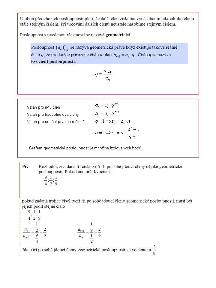 Vztah pro n-tý člen Vztah pro libovolné dva členy Vztah pro součet prvních n členů Grafem geometrické posloupnosti je množina izolovaných bodů.