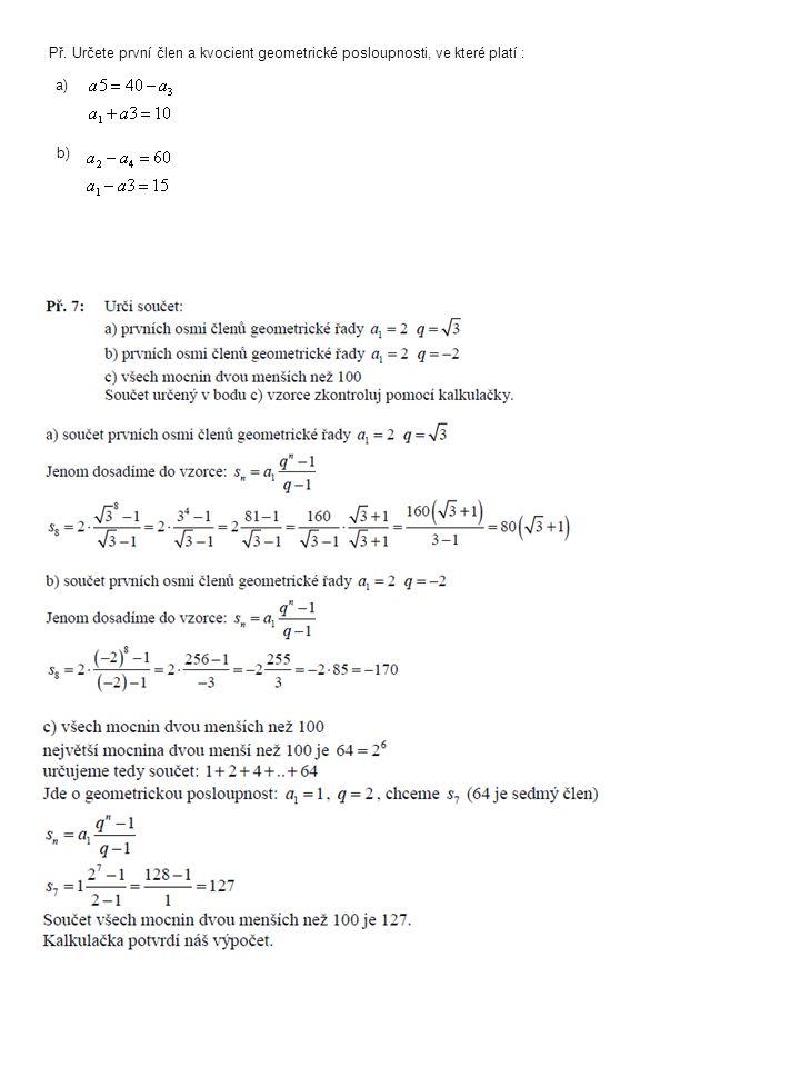Př.Určete n, je-li v geometrické posloupnosti dáno : Řešení : Př.