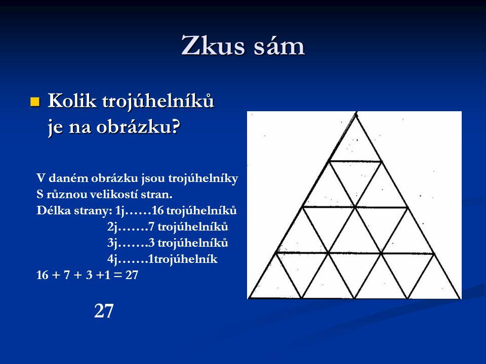 Zkus sám Kolik trojúhelníků je na obrázku? Kolik trojúhelníků je na obrázku? 27 V daném obrázku jsou trojúhelníky S různou velikostí stran. Délka stra
