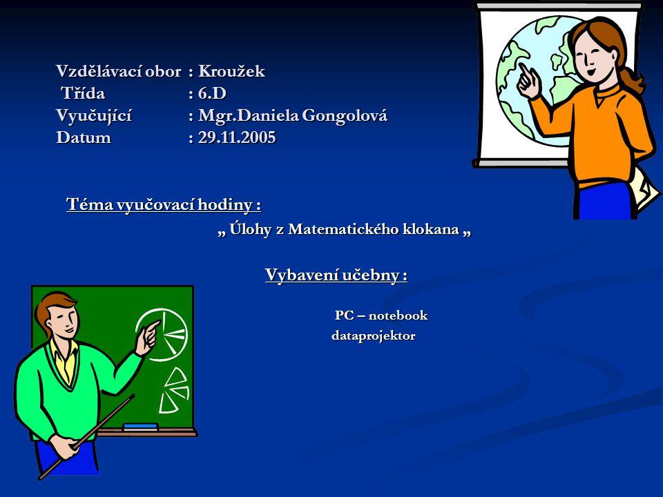 Zdroje informací LOUKOTA,Jiří, Veselá matematika,nakladatelství Votobia,1998 LOUKOTA,Jiří, Veselá matematika,nakladatelství Votobia,1998 IQ MENSA, Briliantové mozky,2001 IQ MENSA, Briliantové mozky,2001 IQ MENSA, Matematické úlohy,2001 IQ MENSA, Matematické úlohy,2001 IQ MENSA,Postřeh,2001 IQ MENSA,Postřeh,2001 BACHELOVÁ, Zdena, Touha, trpělivost, tvořivost, talent, BACHELOVÁ, Zdena, Touha, trpělivost, tvořivost, talent, Když už se chcete zamilovat,zkuste to do matematiky, Kargo,1992 Když už se chcete zamilovat,zkuste to do matematiky, Kargo,1992 NOVOVESKÝ, KŘIŽALKOV, LEČKO, 777 matematických zábav a her, SNP, 1993 NOVOVESKÝ, KŘIŽALKOV, LEČKO, 777 matematických zábav a her, SNP, 1993