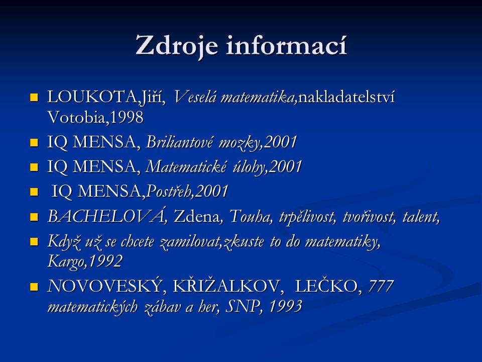 Zdroje informací LOUKOTA,Jiří, Veselá matematika,nakladatelství Votobia,1998 LOUKOTA,Jiří, Veselá matematika,nakladatelství Votobia,1998 IQ MENSA, Bri