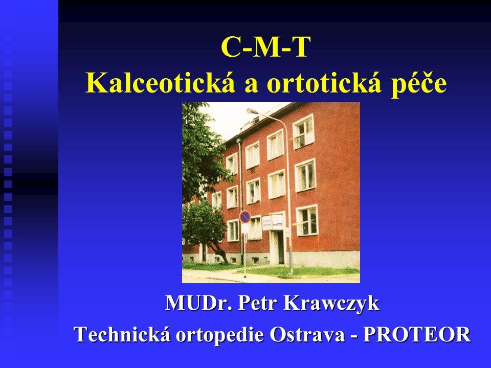 C-M-T Kalceotická a ortotická péče MUDr. Petr Krawczyk Technická ortopedie Ostrava - PROTEOR
