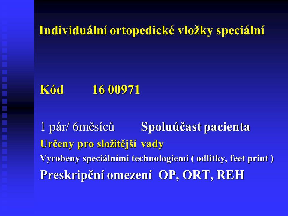 Individuální ortopedické vložky speciální Kód 16 00971 Kód 16 00971 1 pár/ 6měsíců Spoluúčast pacienta Určeny pro složitější vady Vyrobeny speciálními