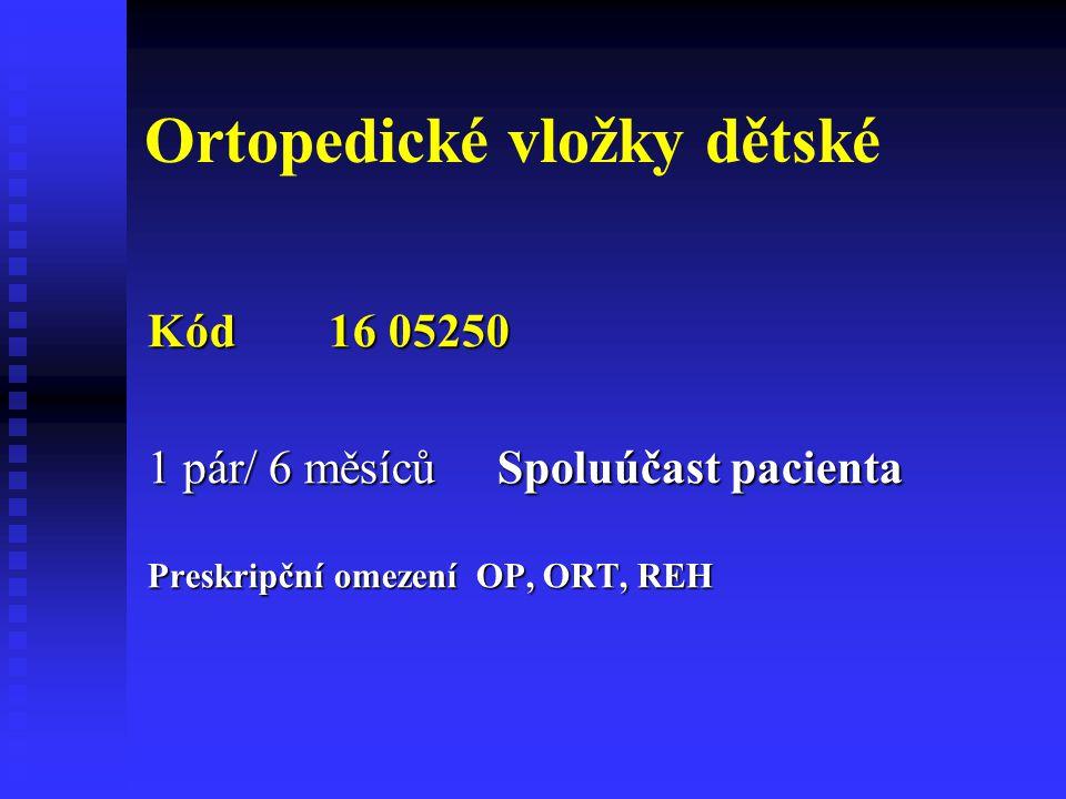Ortopedické vložky dětské Kód 16 05250 Kód 16 05250 1 pár/ 6 měsíců Spoluúčast pacienta Preskripční omezení OP, ORT, REH