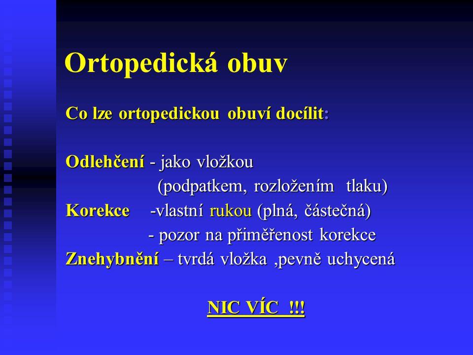 Ortopedická obuv Co lze ortopedickou obuví docílit: Odlehčení - jako vložkou (podpatkem, rozložením tlaku) (podpatkem, rozložením tlaku) Korekce -vlas