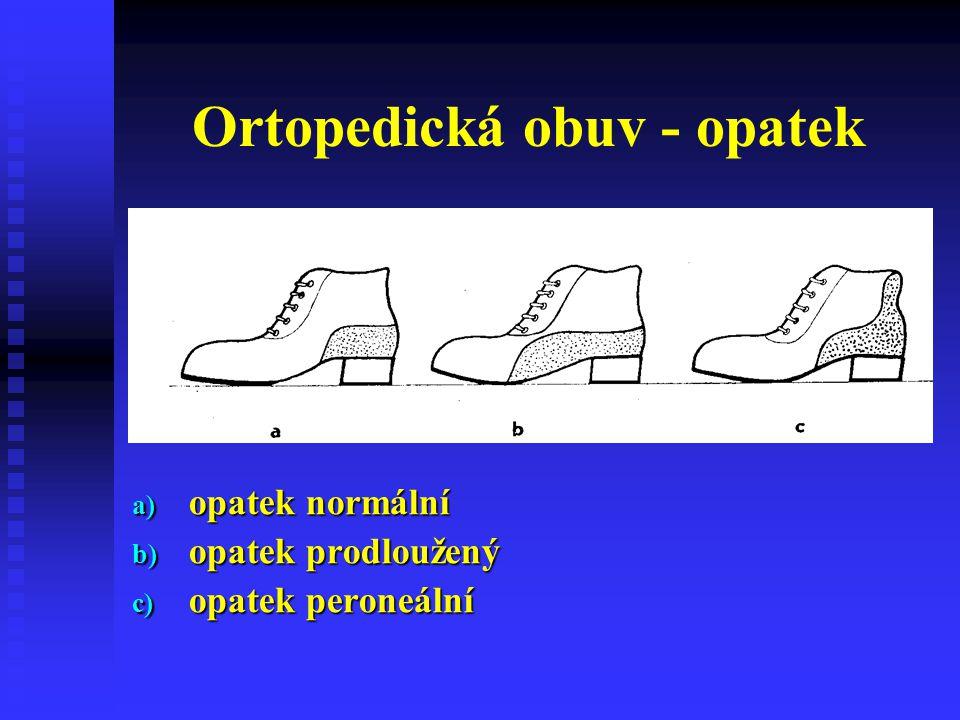 Ortopedická obuv - opatek a) opatek normální b) opatek prodloužený c) opatek peroneální