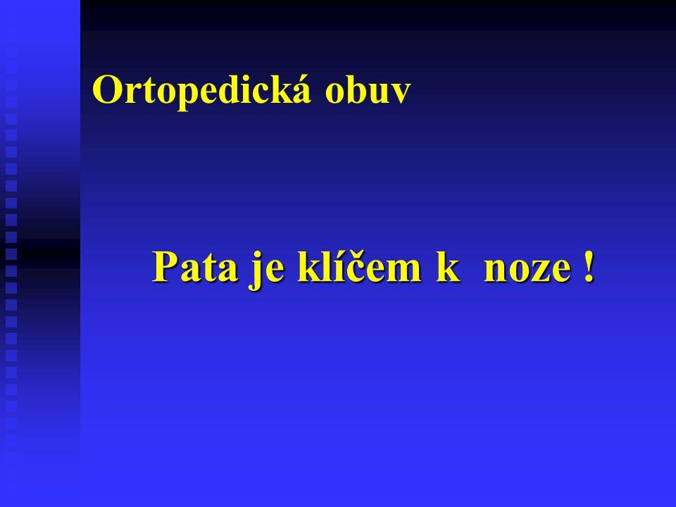 Ortopedická obuv Pata je klíčem k noze !