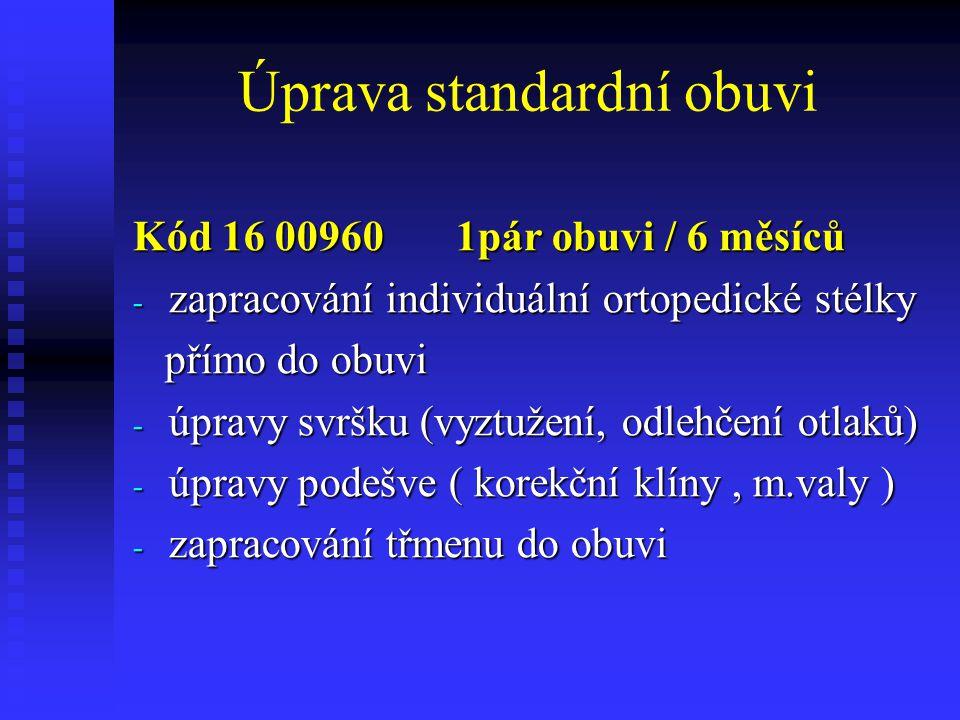 Úprava standardní obuvi Kód 16 00960 1pár obuvi / 6 měsíců - zapracování individuální ortopedické stélky přímo do obuvi přímo do obuvi - úpravy svršku