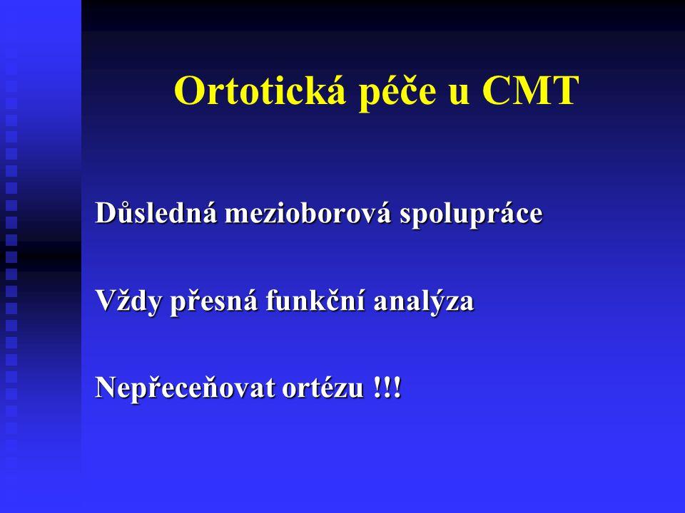 Ortotická péče u CMT Důsledná mezioborová spolupráce Vždy přesná funkční analýza Nepřeceňovat ortézu !!!