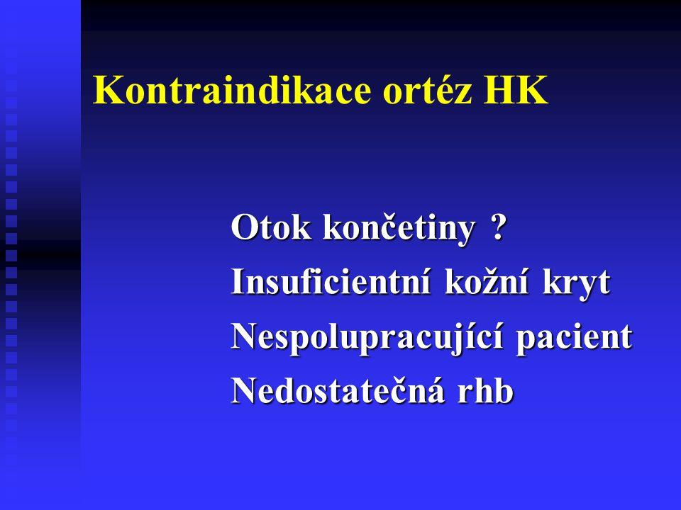Kontraindikace ortéz HK Otok končetiny ? Insuficientní kožní kryt Nespolupracující pacient Nedostatečná rhb