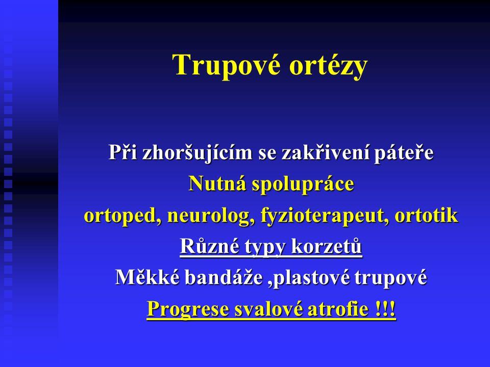 Trupové ortézy Při zhoršujícím se zakřivení páteře Nutná spolupráce ortoped, neurolog, fyzioterapeut, ortotik Různé typy korzetů Měkké bandáže,plastov