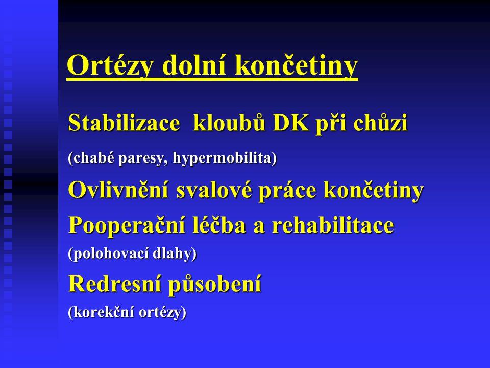 Ortézy dolní končetiny Stabilizace kloubů DK při chůzi (chabé paresy, hypermobilita) Ovlivnění svalové práce končetiny Pooperační léčba a rehabilitace