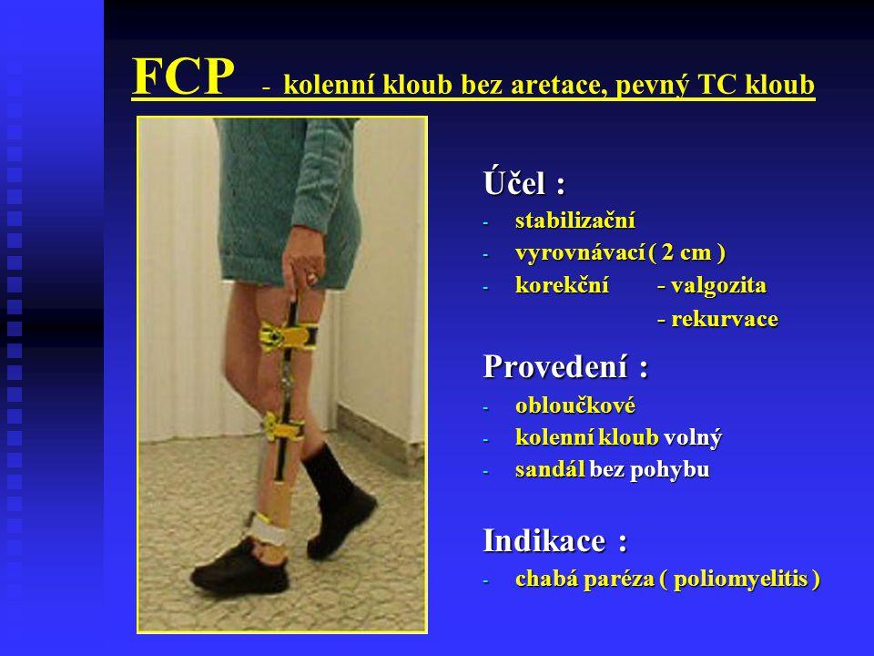 FCP - kolenní kloub bez aretace, pevný TC kloub Účel : - stabilizační - vyrovnávací ( 2 cm ) - korekční- valgozita - rekurvace Provedení : - obloučkov