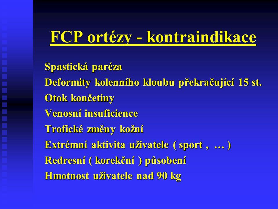 FCP ortézy - kontraindikace Spastická paréza Deformity kolenního kloubu překračující 15 st. Otok končetiny Venosní insuficience Trofické změny kožní E