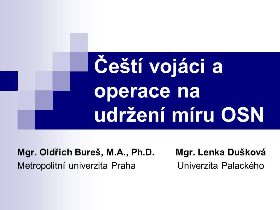 Čeští vojáci a operace na udržení míru OSN Mgr. Oldřich Bureš, M.A., Ph.D. Mgr. Lenka Dušková Metropolitní univerzita Praha Univerzita Palackého