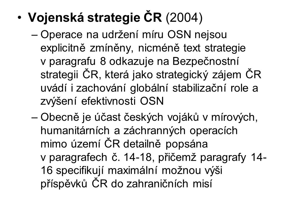 Vojenská strategie ČR (2004) –Operace na udržení míru OSN nejsou explicitně zmíněny, nicméně text strategie v paragrafu 8 odkazuje na Bezpečnostní str