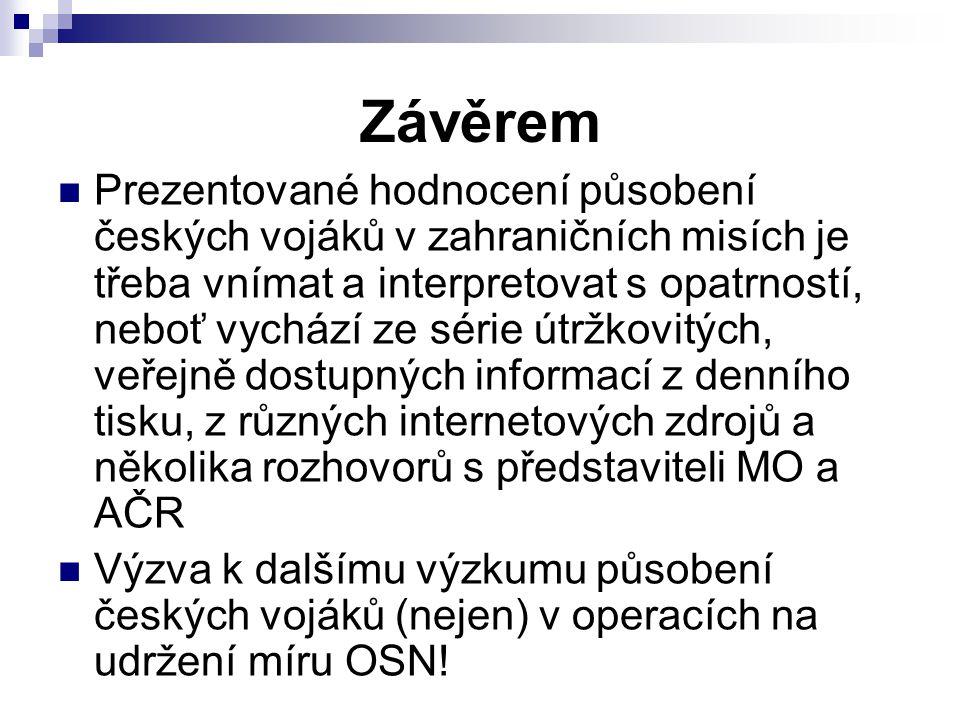 Závěrem Prezentované hodnocení působení českých vojáků v zahraničních misích je třeba vnímat a interpretovat s opatrností, neboť vychází ze série útrž