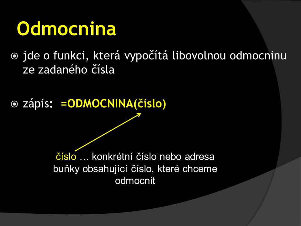 Odmocnina  jde o funkci, která vypočítá libovolnou odmocninu ze zadaného čísla  zápis: =ODMOCNINA(číslo) číslo … konkrétní číslo nebo adresa buňky o