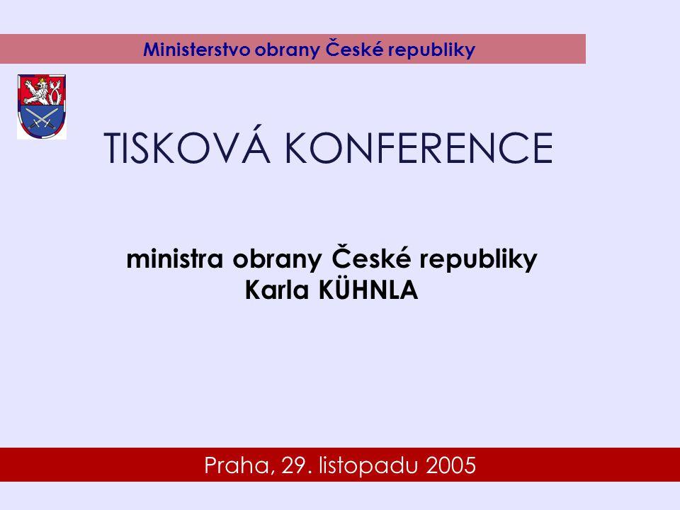 7 Praha, 29. listopadu 2005 Ministerstvo obrany České republiky TISKOVÁ KONFERENCE ministra obrany České republiky Karla KÜHNLA