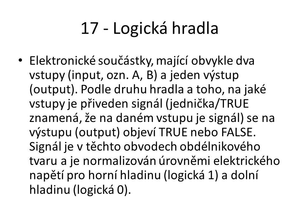17 - Logická hradla Elektronické součástky, mající obvykle dva vstupy (input, ozn.