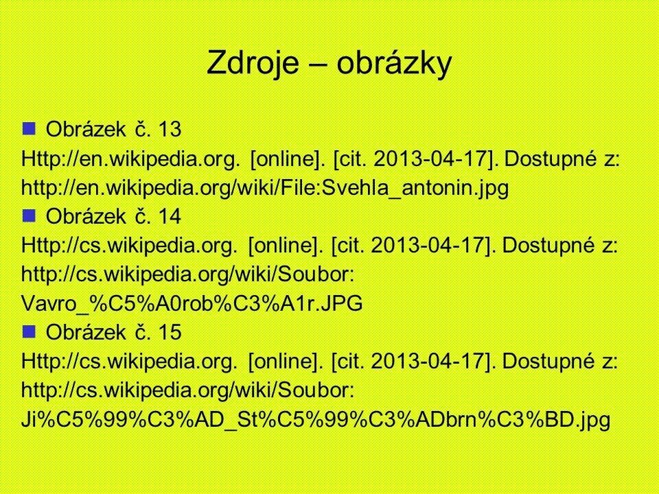 Zdroje – obrázky Obrázek č. 13 Http://en.wikipedia.org. [online]. [cit. 2013-04-17]. Dostupné z: http://en.wikipedia.org/wiki/File:Svehla_antonin.jpg