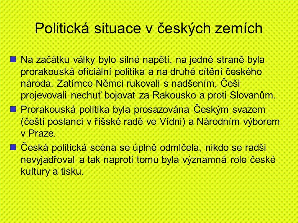 Politická situace v českých zemích Na začátku války bylo silné napětí, na jedné straně byla prorakouská oficiální politika a na druhé cítění českého n