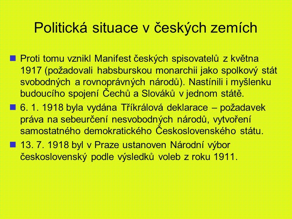 Politická situace v českých zemích Proti tomu vznikl Manifest českých spisovatelů z května 1917 (požadovali habsburskou monarchii jako spolkový stát s
