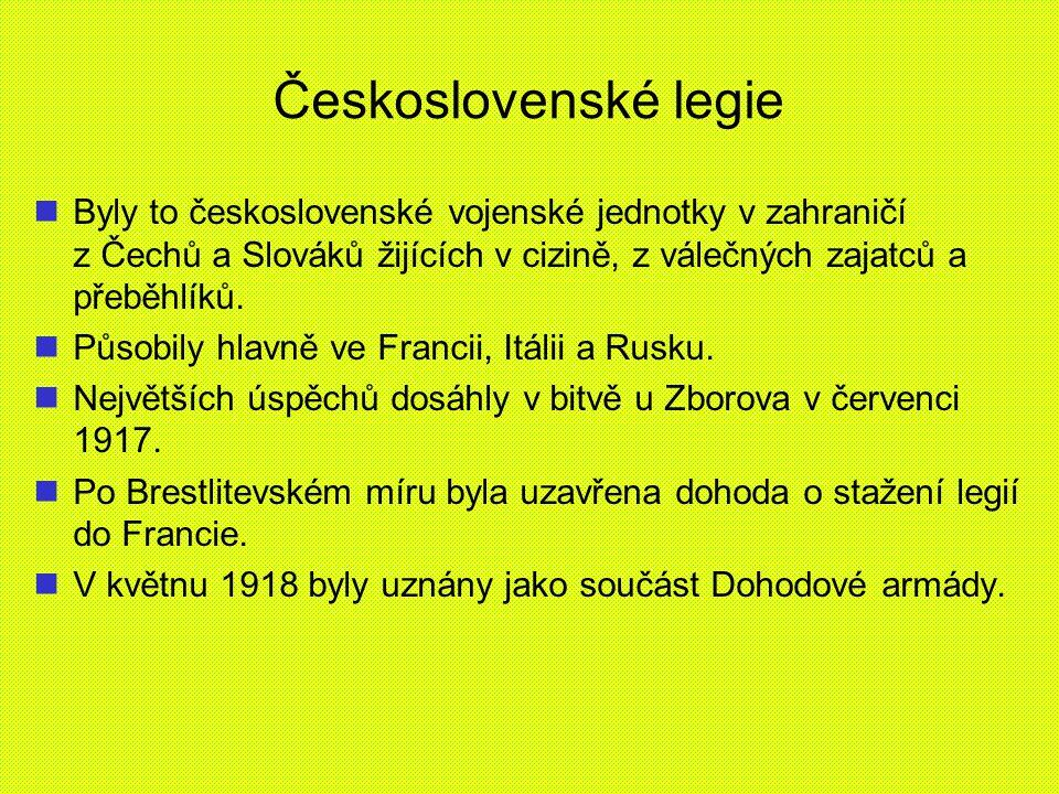 Československé legie Byly to československé vojenské jednotky v zahraničí z Čechů a Slováků žijících v cizině, z válečných zajatců a přeběhlíků. Působ