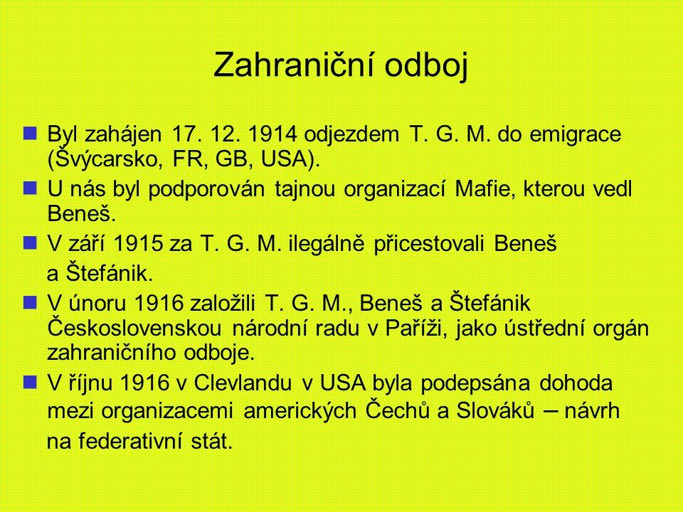 Zahraniční odboj Byl zahájen 17. 12. 1914 odjezdem T. G. M. do emigrace (Švýcarsko, FR, GB, USA). U nás byl podporován tajnou organizací Mafie, kterou